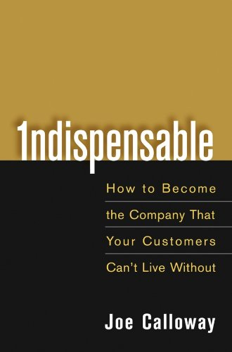 Indispensable: How To Become The Company That Your Customers Can't Live Without (English Edition)
