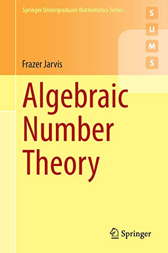 Compare Textbook Prices for Algebraic Number Theory Springer Undergraduate Mathematics Series 2014 Edition ISBN 9783319075440 by Jarvis, Frazer