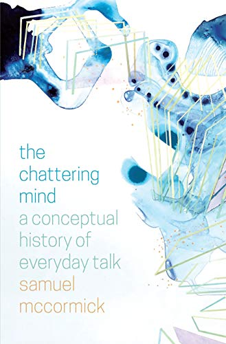 The Chattering Mind: A Conceptual History of Everyday Talk (English Edition)