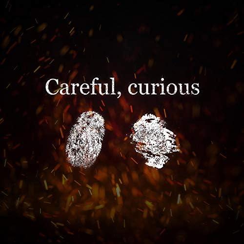 Careful, Curious