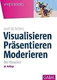 Visualisieren Präsentieren Moderieren: Der Klassiker (Whitebooks) - Josef W. Seifert