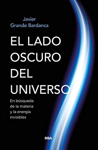 El lado oscuro del universo: En búsqueda de la materia y la energía invisibles (DIVULGACIÓN)