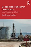 Geopolitics of Energy in Central Asia: India's Position and Policy
