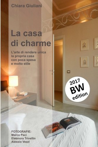 La casa di charme  (ediz. bianco e nero): L'arte di rendere unica la propria casa con poca...