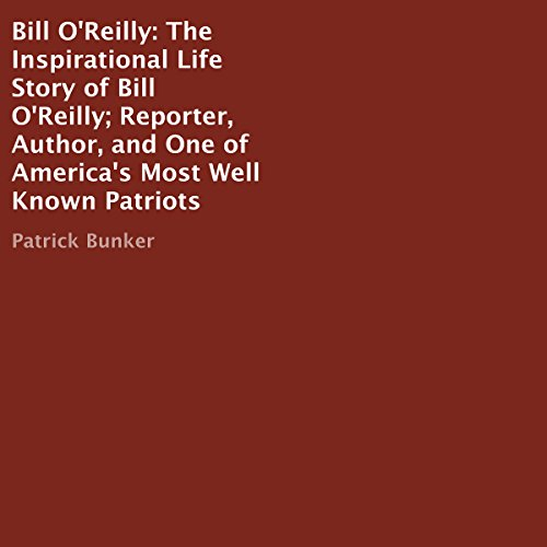 Bill O'Reilly: The Inspirational Life Story of Bill O'Reilly     Reporter, Author, and One of America's Most Well Known Patriots              By:                                                                                                                                 Patrick Bunker                               Narrated by:                                                                                                                                 Steve Olsen                      Length: 48 mins     Not rated yet     Overall 0.0