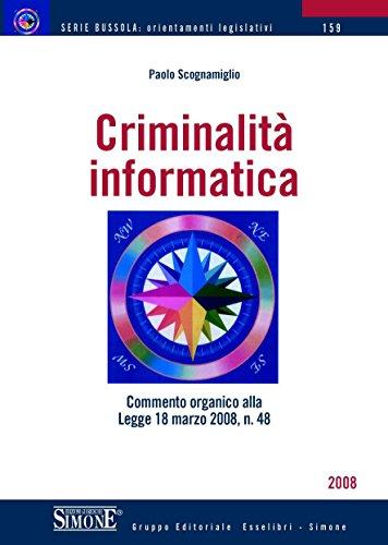 Criminalità informatica: Commento organico alla Legge 18 marzo 2008, n. 48 (Bussola. Orientamenti legislativi)