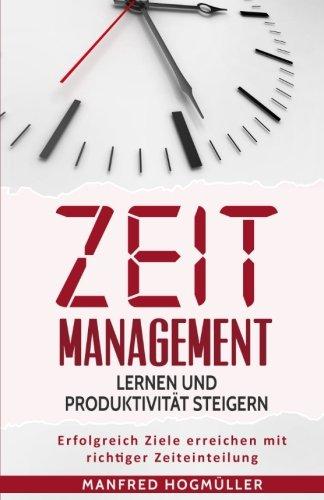 Zeitmanagement lernen und Produktivität steigern: Erfolgreich Ziele erreichen mit richtiger...
