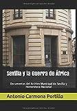 Sevilla y la Guerra de África: Documentos del Archivo Municipal de Sevilla y de la Hemeroteca Nacional