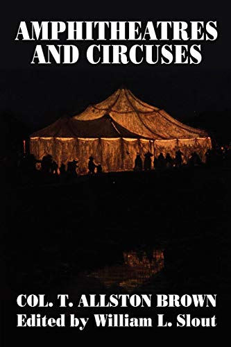 Amphitheatres and Circuses: A History from Their Earliest Date to 1861, with Sketches of Some of the Principal Performers (Clipper Studies in the Theatre,)