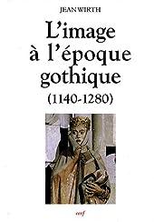 L'image à l'époque gothique (1140-1280) de Jean Wirth