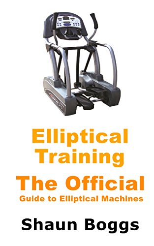 Elliptical Training: The Official Guide to Elliptical Machines