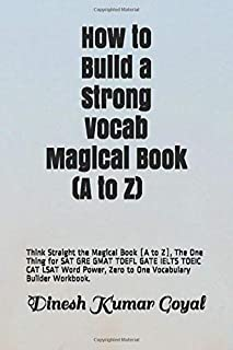 How to Build a Strong Vocab! Magical Book (A to Z): Think Straight the Magical Book (A to Z), The One Thing  for SAT GRE G...
