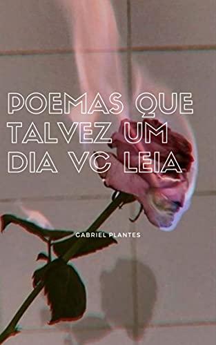 Poemas que talvez um dia vc leia: poemas soltos que contam uma história