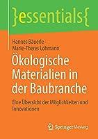Oekologische Materialien in der Baubranche: Eine Uebersicht der Moeglichkeiten und Innovationen (essentials)