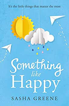 Something Like Happy: Heartwarming feel-good summer fiction of friendship and found family by [Sasha Greene]