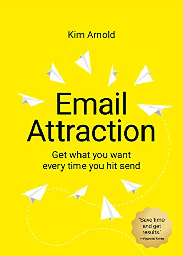 Email Attraction: Get what you want every time you hit send (English Edition)