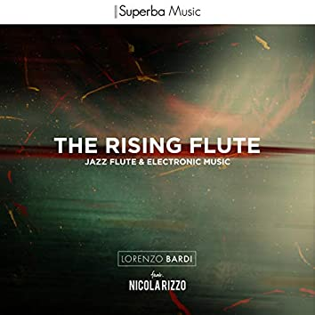 The Rising Flute (feat. Nicola Rizzo) [Jazz Flute & Electronic Music]