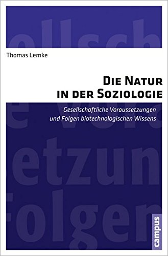 Die Natur in der Soziologie: Gesellschaftliche Voraussetzungen und Folgen biotechnologischen Wissens