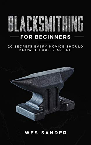 Compare Textbook Prices for Blacksmithing for Beginners: 20 Secrets Every Novice Should Know Before Starting  ISBN 9781710924084 by Sander, Wes