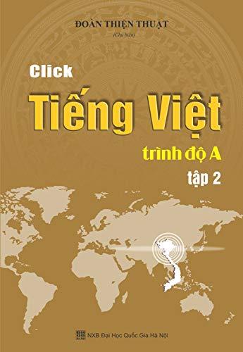 Click Tiếng Việt - Tập 2: Giáo trình tiếng Việt trình độ A - tập 2 (Đoàn Thiện Thuật) (English Edition)