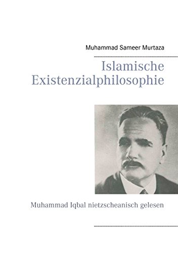 Islamische Existenzialphilosophie: Muhammad Iqbal nietzscheanisch gelesen (German Edition)