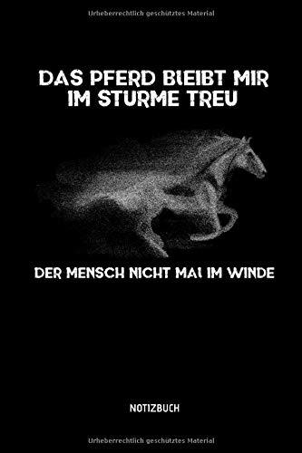 Das Pferd bleibt mir im Sturme treu - Der Mensch nicht mal im Winde - Notizbuch: Lustiges Liniertes Pferde Notizbuch. Tolle Reit Zubehör & Geschenk Idee für Reiterinnen & Reiter.