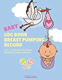 Baby Log Book Breast Pumping Record, Daily Log Book for Babies, Newborn Care NoteBook: Notebook breastfeeding and pumping books, Baby Health Book And ... Girls Log Feed Diaper changes Sleep And Notes