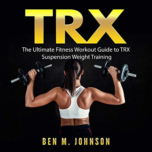 TRX: The Ultimate Fitness Workout Guide to TRX Suspension Weight Training                   By:                                                                                                                                 Ben M. Johnson                               Narrated by:                                                                                                                                 Nick Dolle                      Length: 13 mins     Not rated yet     Overall 0.0