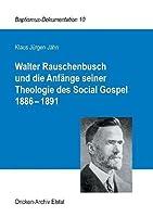 Walter Rauschenbusch und die Anfaenge seiner Theologie des Social Gospel 1886-1891