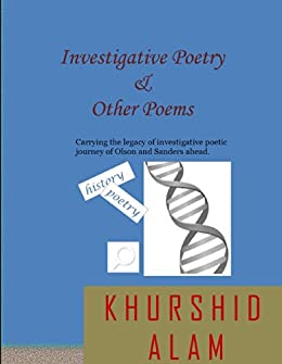 Investigative Poetry & Other Poems: An Investigative Poetic Journey after Olson and Sanders by [Khurshid Alam]