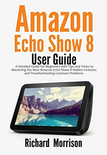 Amazon Echo Show 8 User Guide A Detailed Guide for Beginners with Tips and Tricks to Mastering product image