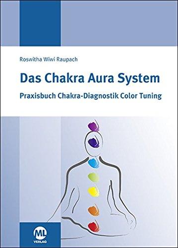 Das Chakra Aura System: Praxisbuch Chakra-Diagnositk Color Tuning