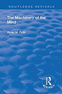 Revival: The Machinery of the Mind (1922) (Routledge Revivals)