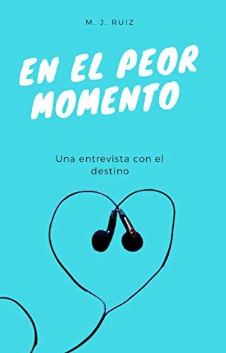 EN EL PEOR MOMENTO de M.J. Ruiz
