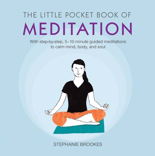 The Little Pocket Book of Meditation: With step-by-step, 5–10 minute guided meditations to calm mind, body, and soul