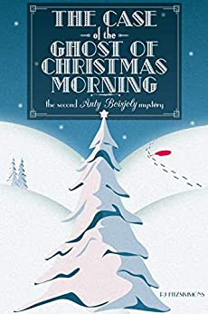 The Case of the Ghost of Christmas Morning (Anty Boisjoly Mysteries Book 2) by [PJ Fitzsimmons]