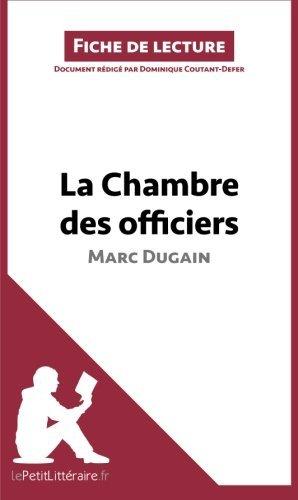 La Chambre des officiers de Marc Dugain (Fiche de lecture): R??sum?? complet et analyse d??taill??e de l'oeuvre (French Edition) by Dominique Coutant-Defer (2014-12-16)