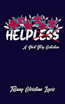 Helpless: A Short Story Collection by [Tiffany Christina Lewis]