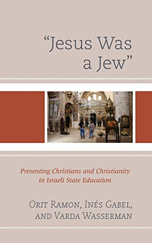 Jesus Was a Jew: Presenting Christians and Christianity in Israeli State Education