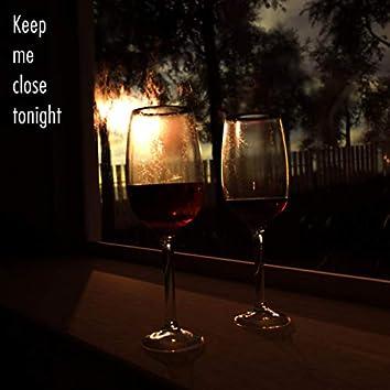 Keep Me Close Tonight (Remix)