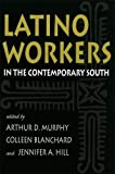 Latino Workers in the Contemporary South (Southern Anthropological Society Proceedings Ser.)