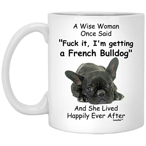 Funny French Bulldog Dog Mom Mug For Women A Wise Woman Once Said Coffee Mug White Cup 11 Oz