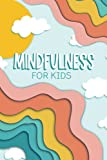 Mindfulness for Kids: A Journal for Children Age 6-12 to Stay Calm & Happy and to Reduce Anxiety