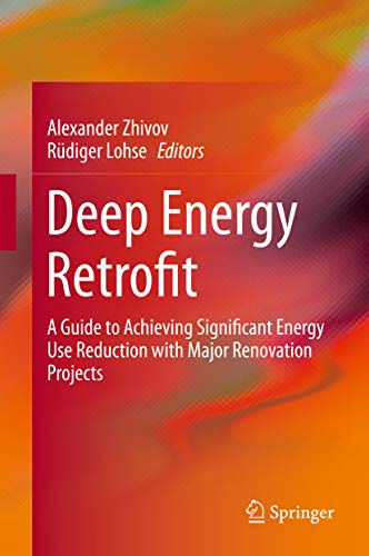 Deep Energy Retrofit: A Guide to Achieving Significant Energy Use Reduction with Major Renovation Pr