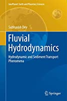 Fluvial Hydrodynamics: Hydrodynamic and Sediment Transport Phenomena (GeoPlanet: Earth and Planetary Sciences)
