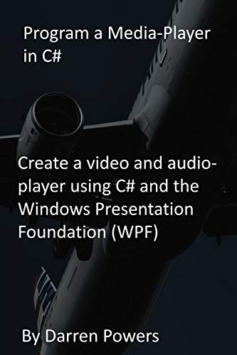 Program a Media-Player in C#: Create a video and audio-player using C# and the Windows Presentation Foundation (WPF) (English Edition)