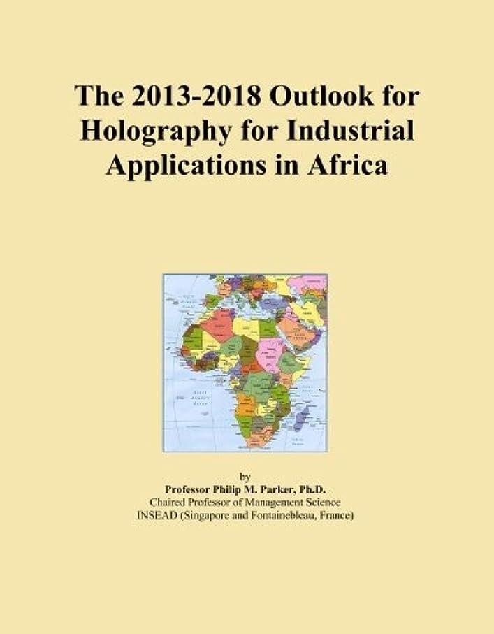 威信症状変なThe 2013-2018 Outlook for Holography for Industrial Applications in Africa