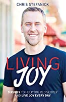 Living Joy: 9 Rules to Help You Rediscover and Live Joy Every Day