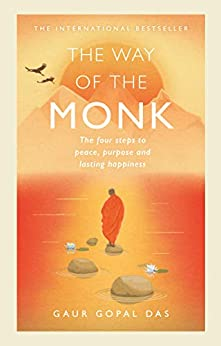 The Way of the Monk: The four steps to peace, purpose and lasting happiness by [Gaur Gopal Das]