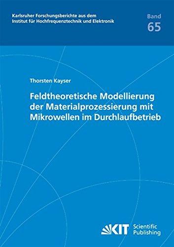 Feldtheoretische Modellierung der Materialprozessierung mit Mikrowellen im Durchlaufbetrieb (Karlsruher Forschungsberichte aus dem Institut für Hochfrequenztechnik und Elektronik: ISSN 1868-4696)